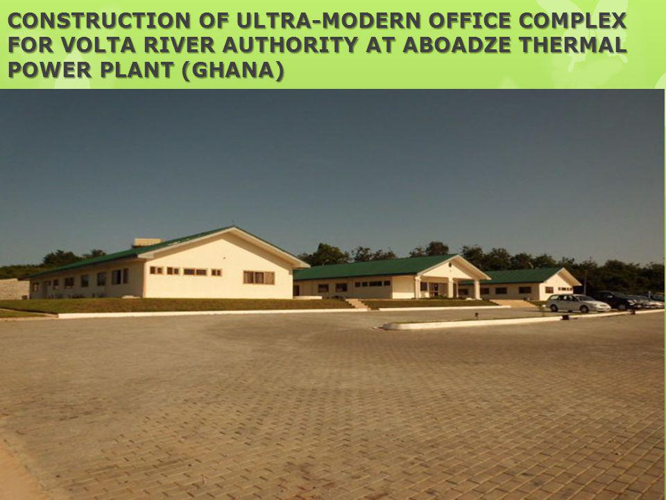 CONSTRUCTION OF ULTRA-MODERN OFFICE COMPLEX FOR VOLTA RIVER AUTHORITY AT ABOADZE THERMAL POWER PLANT (GHANA)