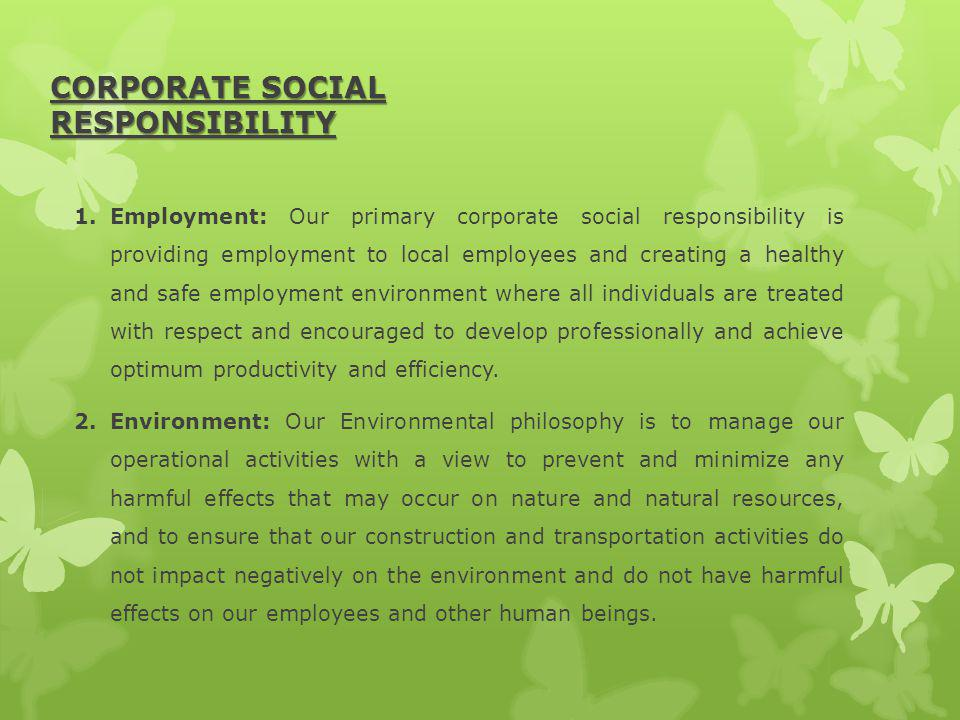 CORPORATE SOCIAL RESPONSIBILITY 1.Employment: Our primary corporate social responsibility is providing employment to local employees and creating a he