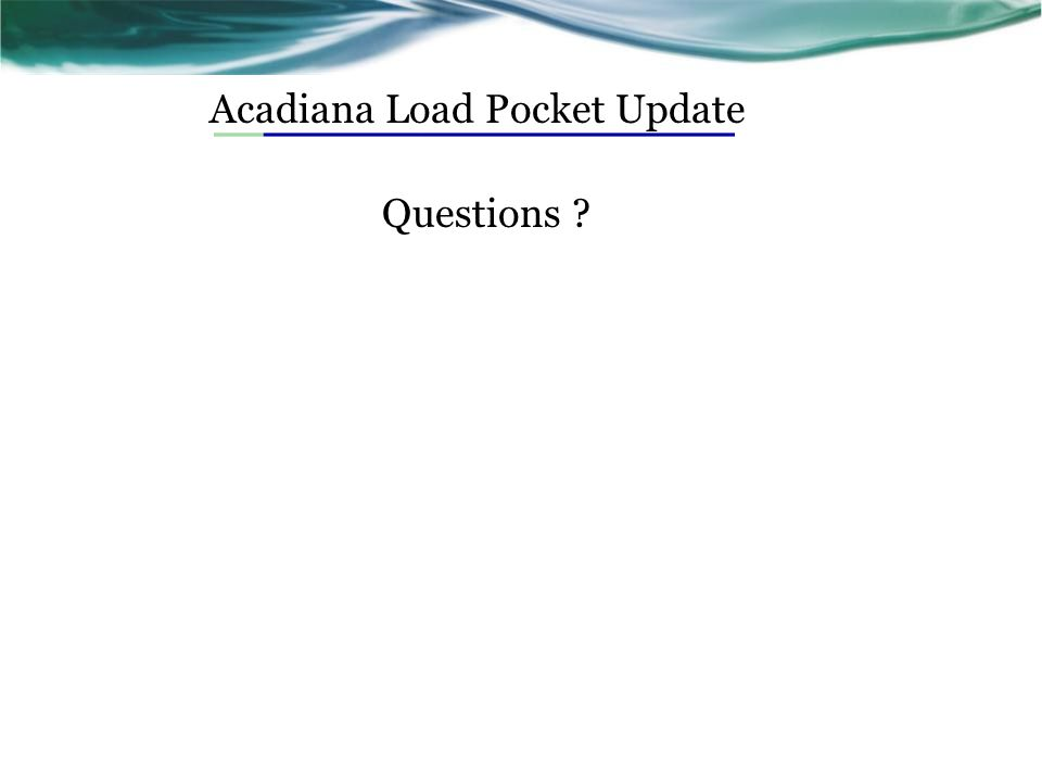 Acadiana Load Pocket Update Questions ?