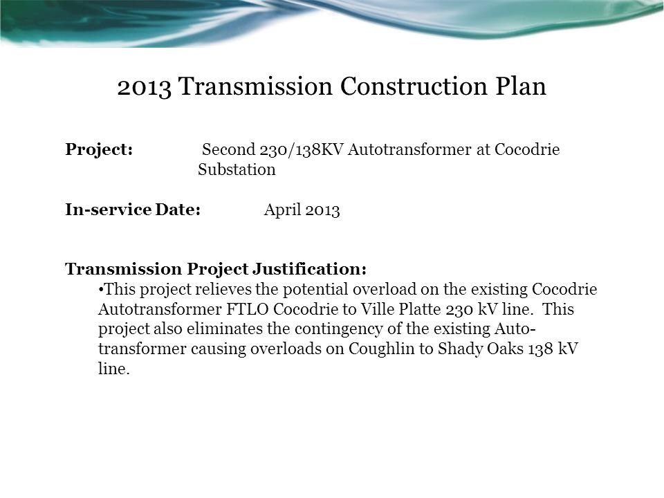 2013 Transmission Construction Plan Project: Second 230/138KV Autotransformer at Cocodrie Substation In-service Date:April 2013 Transmission Project J