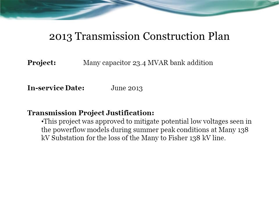 2013 Transmission Construction Plan Project:Many capacitor 23.4 MVAR bank addition In-service Date:June 2013 Transmission Project Justification: This