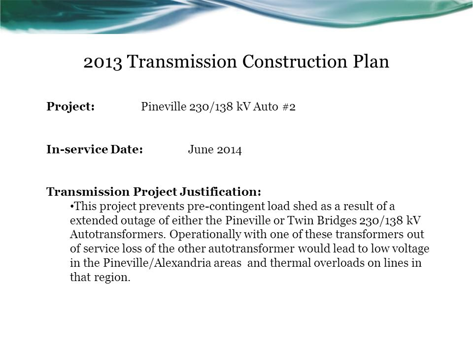2013 Transmission Construction Plan Project:Pineville 230/138 kV Auto #2 In-service Date:June 2014 Transmission Project Justification: This project pr