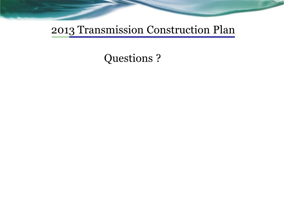 2013 Transmission Construction Plan Questions ?