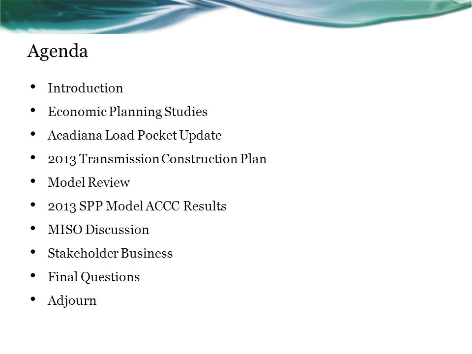 Agenda Introduction Economic Planning Studies Acadiana Load Pocket Update 2013 Transmission Construction Plan Model Review 2013 SPP Model ACCC Results