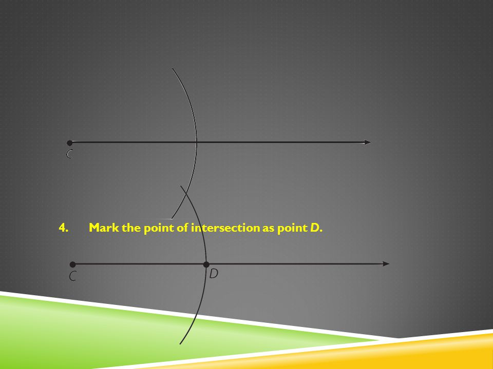 4.Mark the point of intersection as point D.