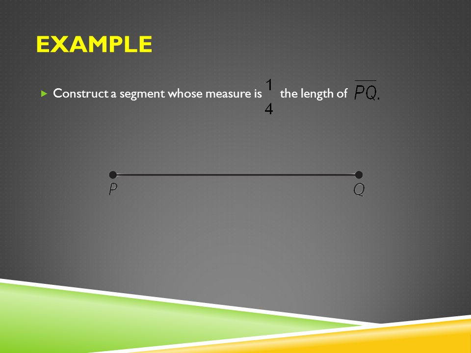EXAMPLE Construct a segment whose measure is the length of