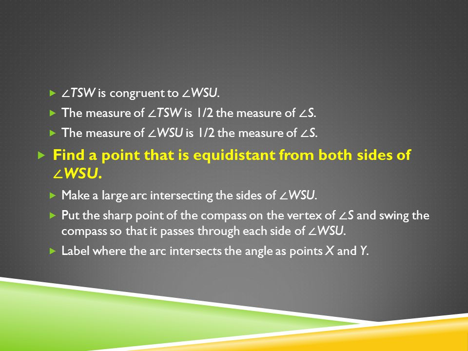 TSW is congruent to WSU. The measure of TSW is 1/2 the measure of S. The measure of WSU is 1/2 the measure of S. Find a point that is equidistant from