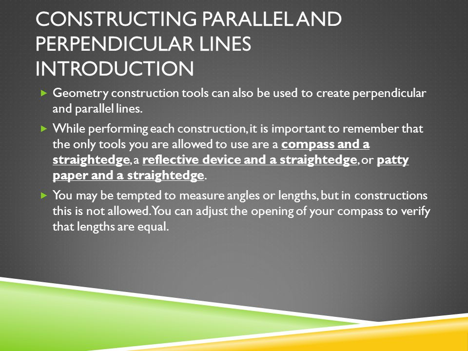 CONSTRUCTING PARALLEL AND PERPENDICULAR LINES INTRODUCTION Geometry construction tools can also be used to create perpendicular and parallel lines. Wh