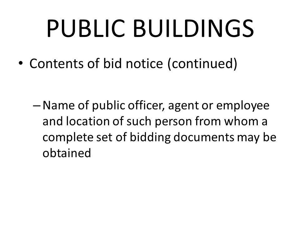 PUBLIC BUILDINGS Contents of bid notice (continued) – Name of public officer, agent or employee and location of such person from whom a complete set of bidding documents may be obtained
