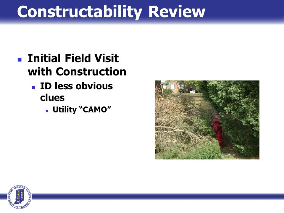 Constructability Review Initial Field Visit with Construction ID less obvious clues Utility CAMO