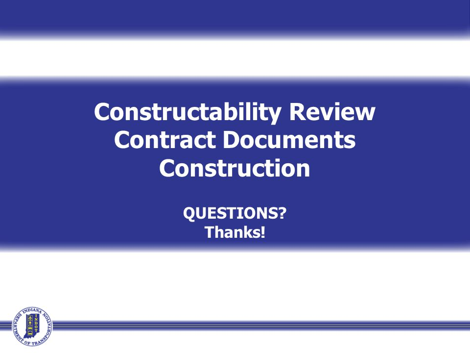 Constructability Review Contract Documents Construction QUESTIONS? Thanks!
