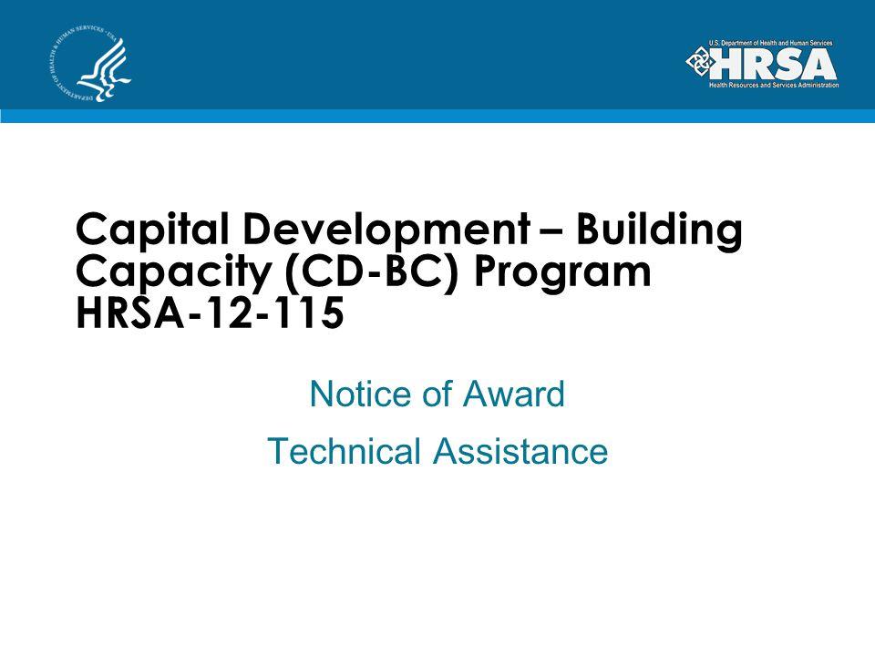 Capital Development – Building Capacity (CD-BC) Program HRSA-12-115 Notice of Award Technical Assistance