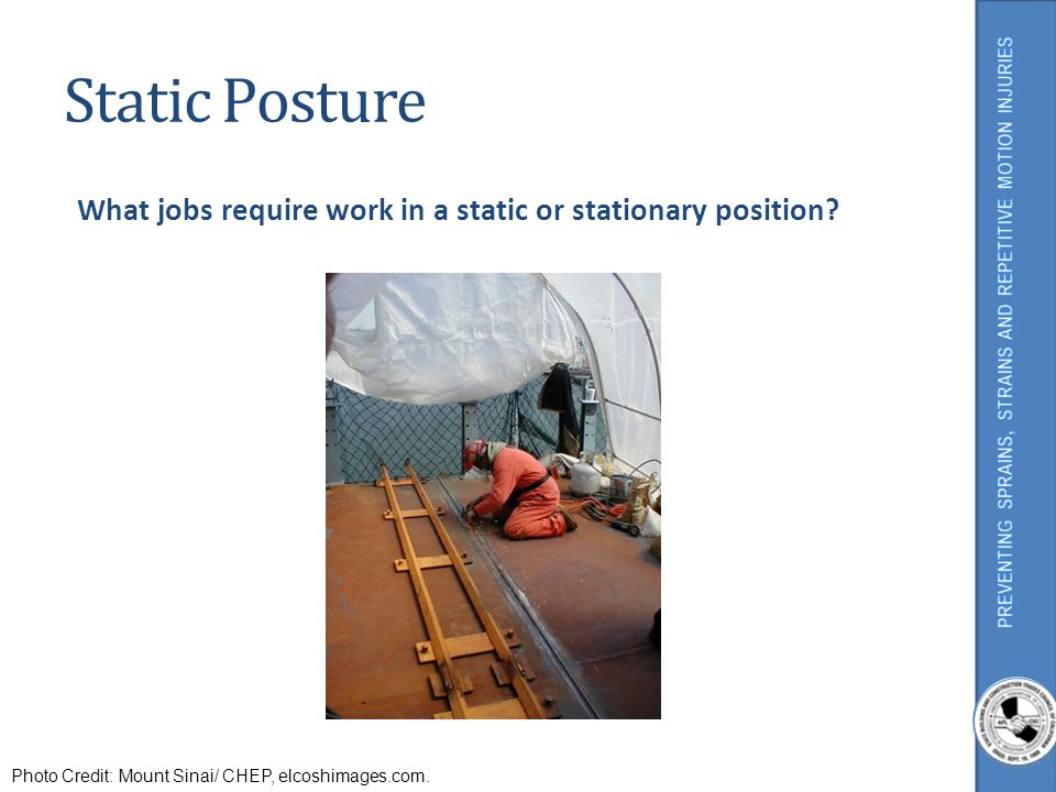 Static Posture What jobs require work in a static or stationary position? Photo Credit: Mount Sinai/ CHEP, elcoshimages.com.