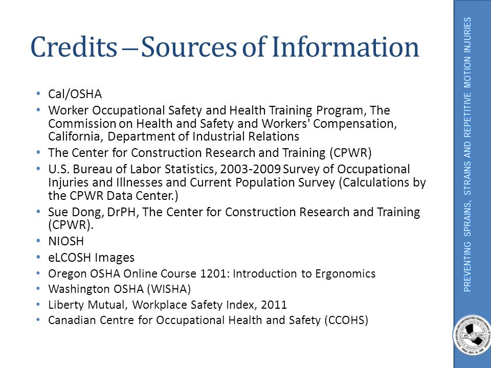 Credits ̶ Sources of Information Cal/OSHA Worker Occupational Safety and Health Training Program, The Commission on Health and Safety and Workers' Com