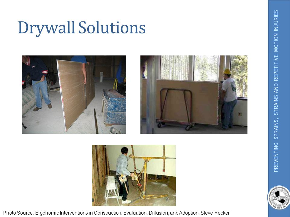 Drywall Solutions Photo Source: Ergonomic Interventions in Construction: Evaluation, Diffusion, and Adoption, Steve Hecker