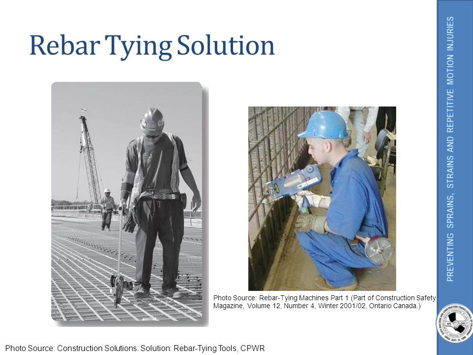 Rebar Tying Solution Photo Source: Construction Solutions: Solution: Rebar-Tying Tools, CPWR Photo Source: Rebar-Tying Machines Part 1 (Part of Constr