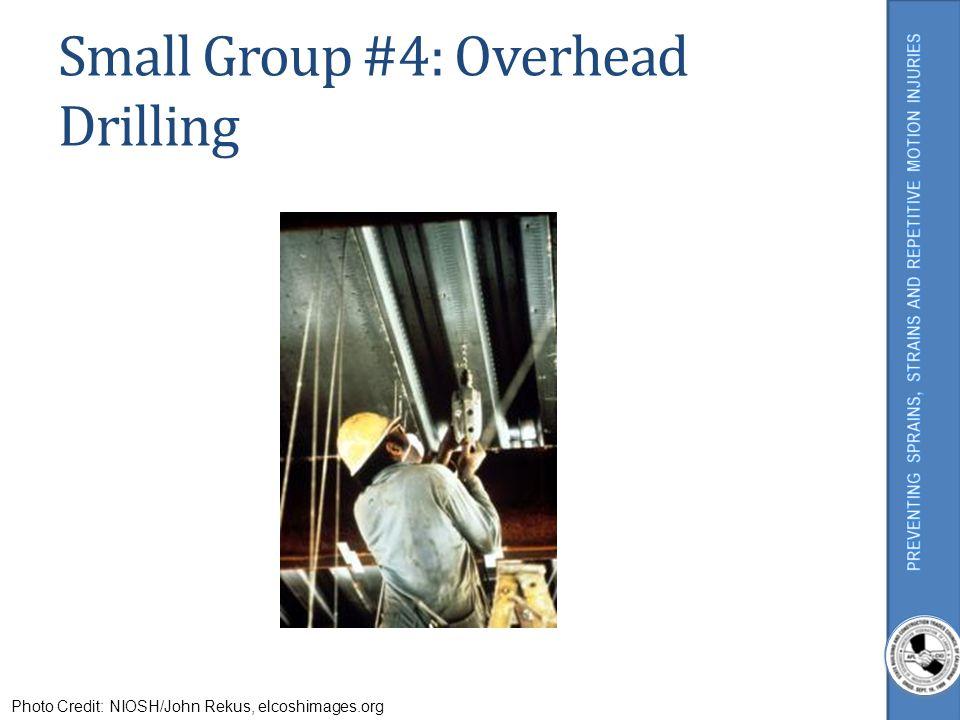 Small Group #4: Overhead Drilling Photo Credit: NIOSH/John Rekus, elcoshimages.org
