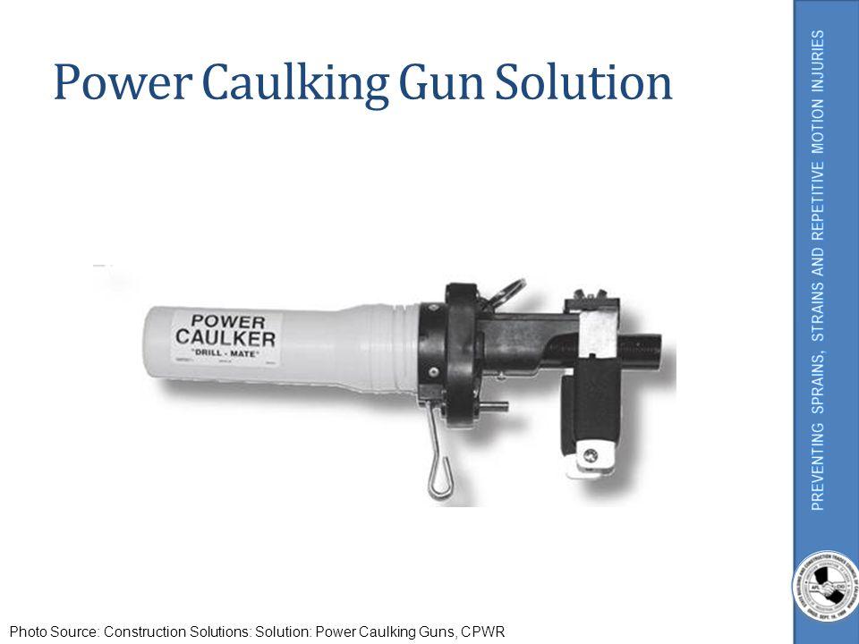 Power Caulking Gun Solution Photo Source: Construction Solutions: Solution: Power Caulking Guns, CPWR