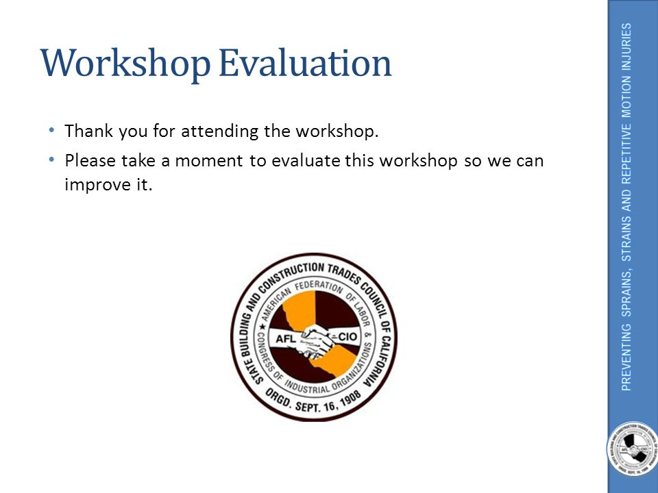 Workshop Evaluation Thank you for attending the workshop. Please take a moment to evaluate this workshop so we can improve it.