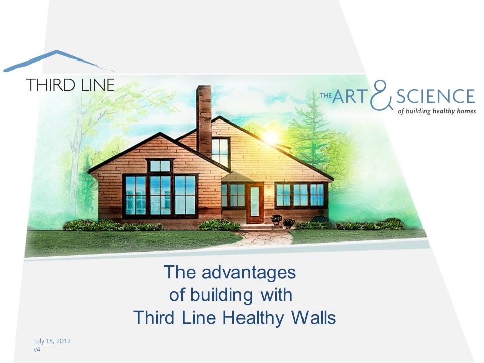 July 18, 2012 v4 The advantages of building with Third Line Healthy Walls