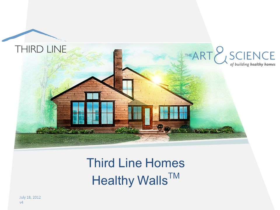 July 18, 2012 v4 Third Line Homes Healthy Walls TM