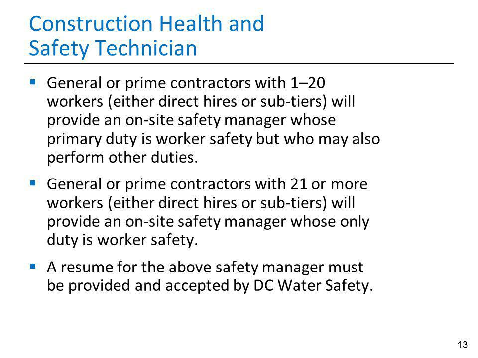 13 Construction Health and Safety Technician General or prime contractors with 1–20 workers (either direct hires or sub-tiers) will provide an on-site safety manager whose primary duty is worker safety but who may also perform other duties.