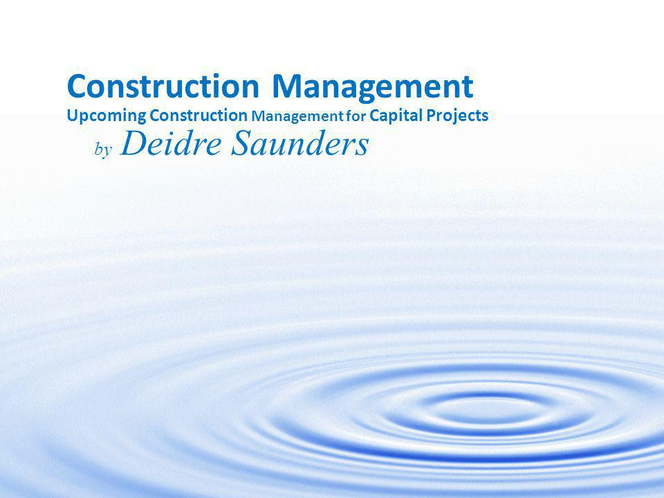 4 Construction Management Upcoming Construction Management for Capital Projects by Deidre Saunders