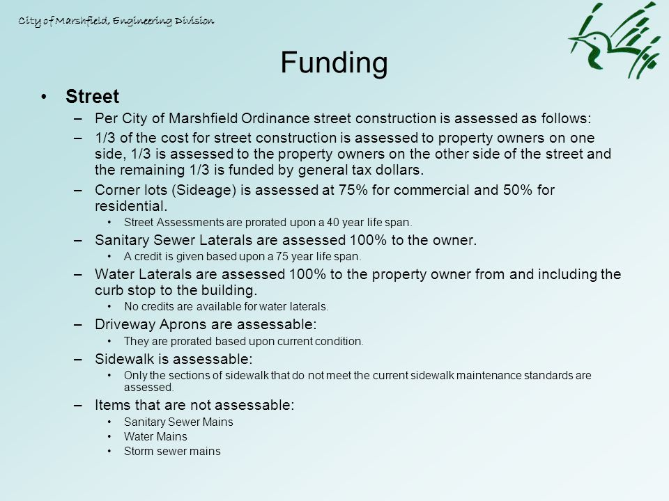 Funding Street –Per City of Marshfield Ordinance street construction is assessed as follows: –1/3 of the cost for street construction is assessed to p