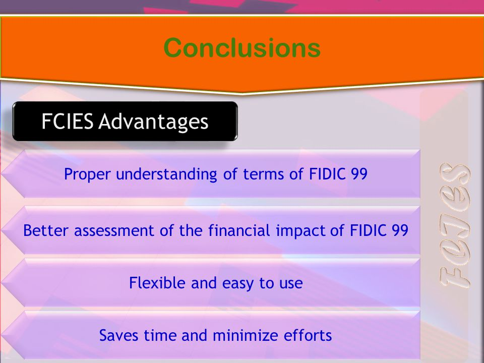 Proper understanding of terms of FIDIC 99 Better assessment of the financial impact of FIDIC 99 Flexible and easy to use Saves time and minimize effor