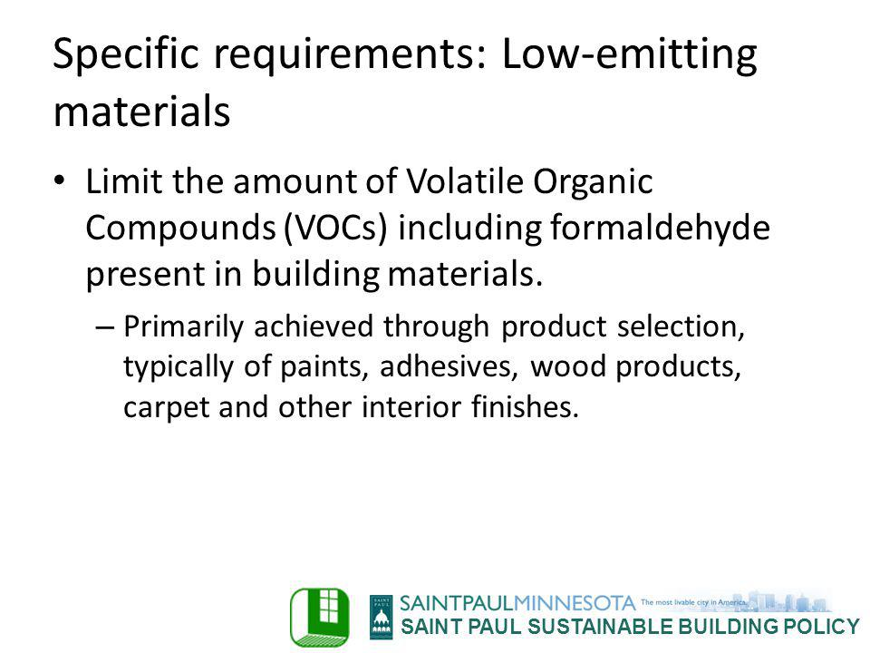 SAINT PAUL SUSTAINABLE BUILDING POLICY Specific requirements: Low-emitting materials Limit the amount of Volatile Organic Compounds (VOCs) including f