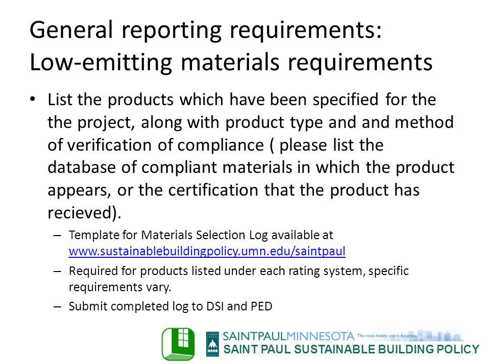 SAINT PAUL SUSTAINABLE BUILDING POLICY General reporting requirements: Low-emitting materials requirements List the products which have been specified
