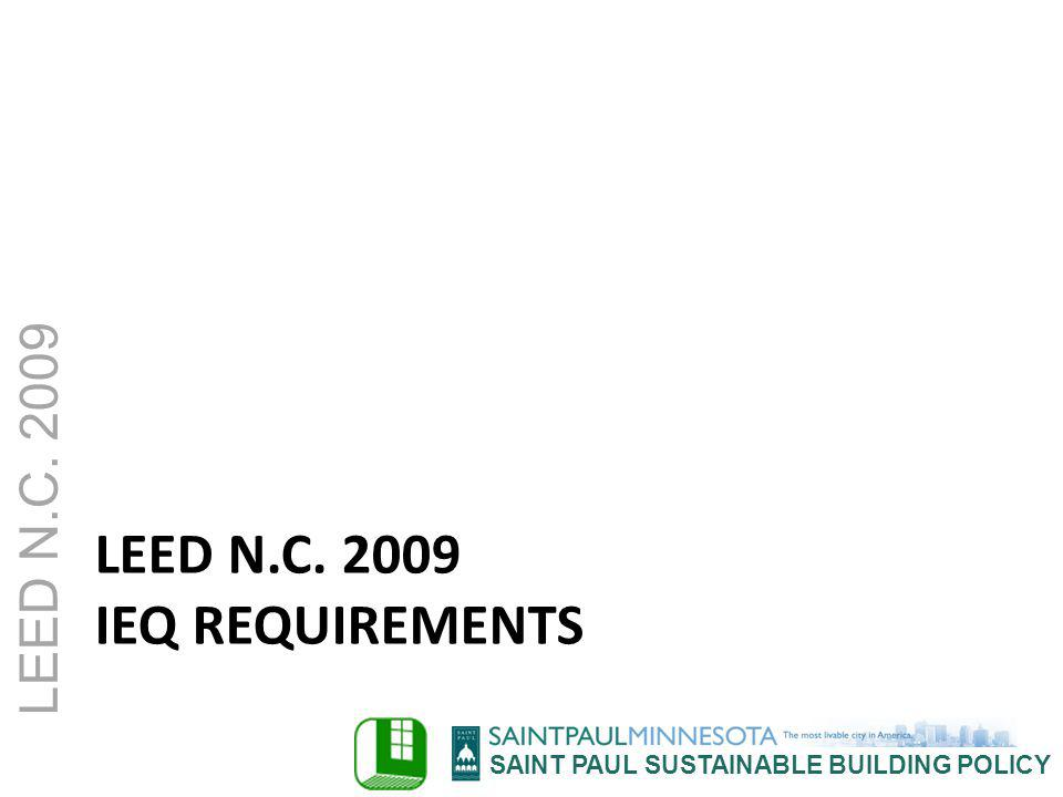 SAINT PAUL SUSTAINABLE BUILDING POLICY LEED N.C. 2009 LEED N.C. 2009 IEQ REQUIREMENTS