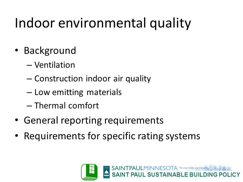 SAINT PAUL SUSTAINABLE BUILDING POLICY Indoor environmental quality Background – Ventilation – Construction indoor air quality – Low emitting material