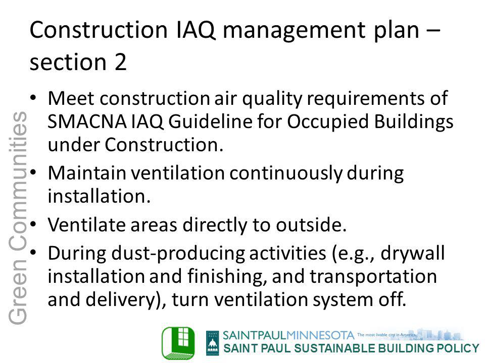 SAINT PAUL SUSTAINABLE BUILDING POLICY Green Communities Construction IAQ management plan – section 2 Meet construction air quality requirements of SM