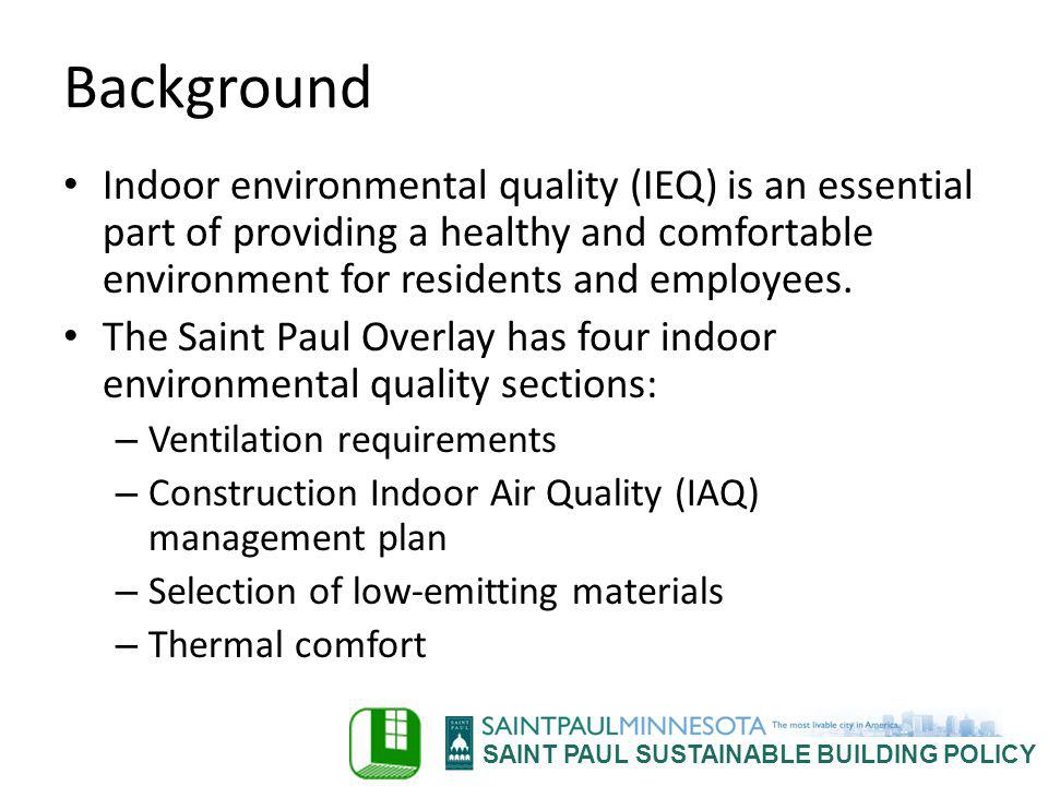 SAINT PAUL SUSTAINABLE BUILDING POLICY Background Indoor environmental quality (IEQ) is an essential part of providing a healthy and comfortable envir