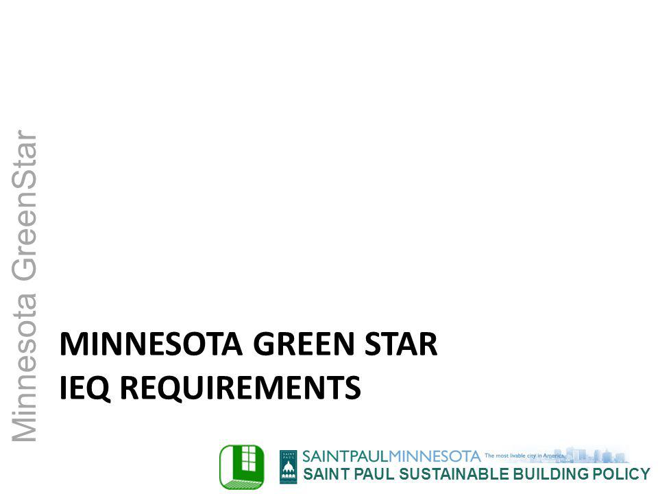 SAINT PAUL SUSTAINABLE BUILDING POLICY Minnesota GreenStar MINNESOTA GREEN STAR IEQ REQUIREMENTS