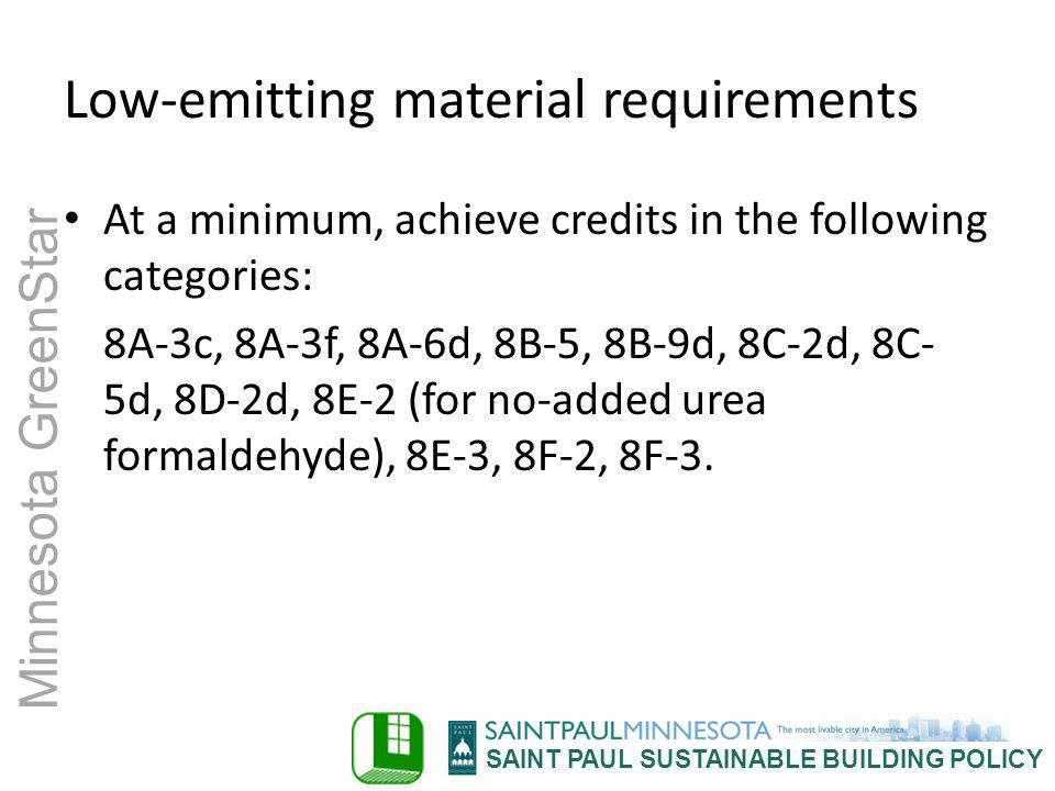 SAINT PAUL SUSTAINABLE BUILDING POLICY Minnesota GreenStar Low-emitting material requirements At a minimum, achieve credits in the following categorie