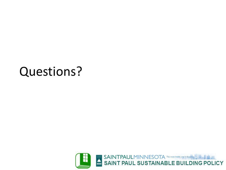 SAINT PAUL SUSTAINABLE BUILDING POLICY Questions?
