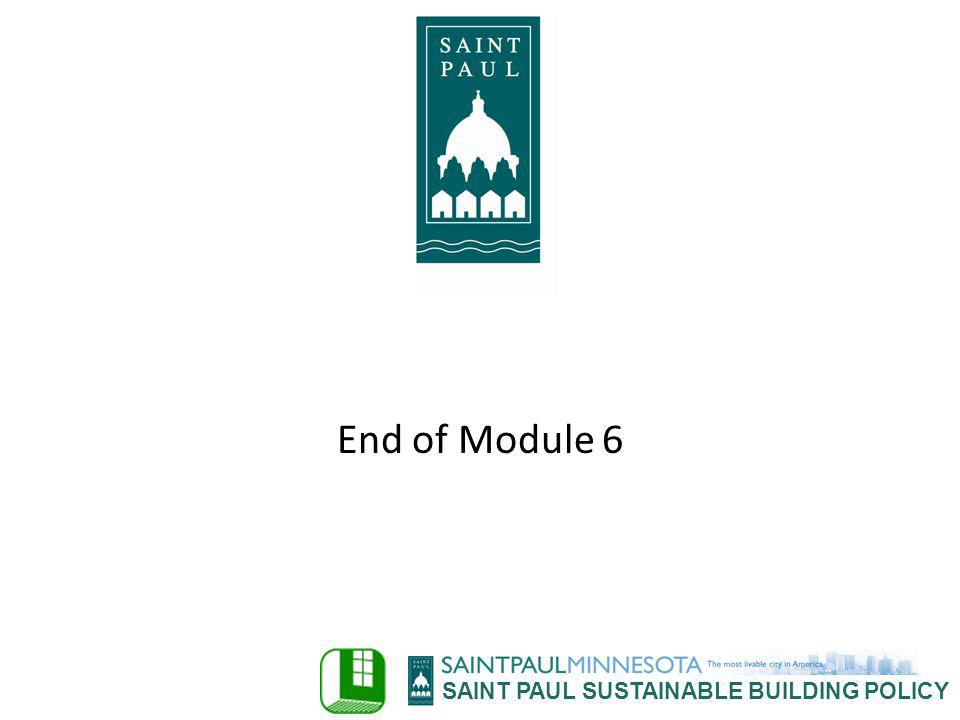 SAINT PAUL SUSTAINABLE BUILDING POLICY End of Module 6