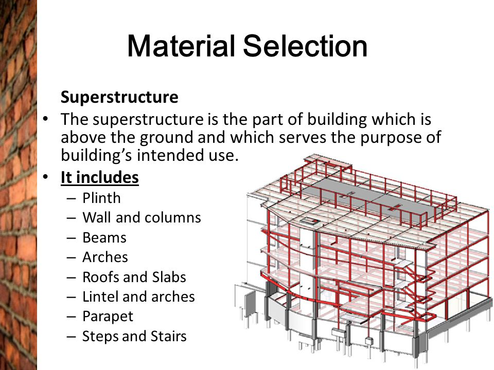 Superstructure The superstructure is the part of building which is above the ground and which serves the purpose of buildings intended use. It include