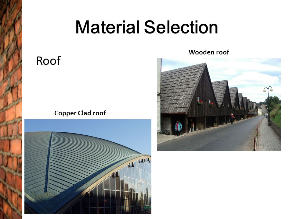 Material Selection Roof Wooden roof Copper Clad roof