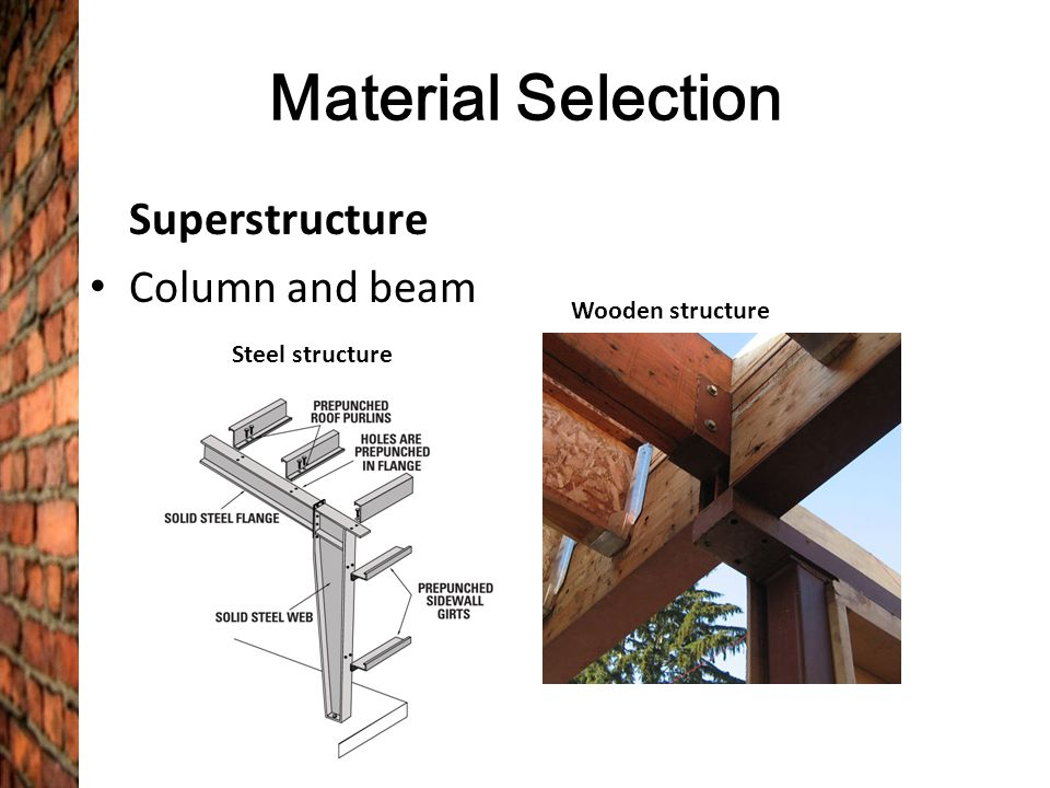 Material Selection Superstructure Column and beam Steel structure Wooden structure