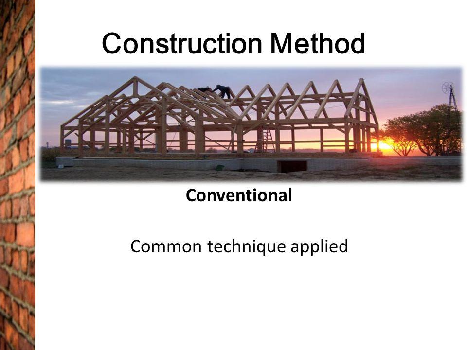Construction Method Conventional Common technique applied