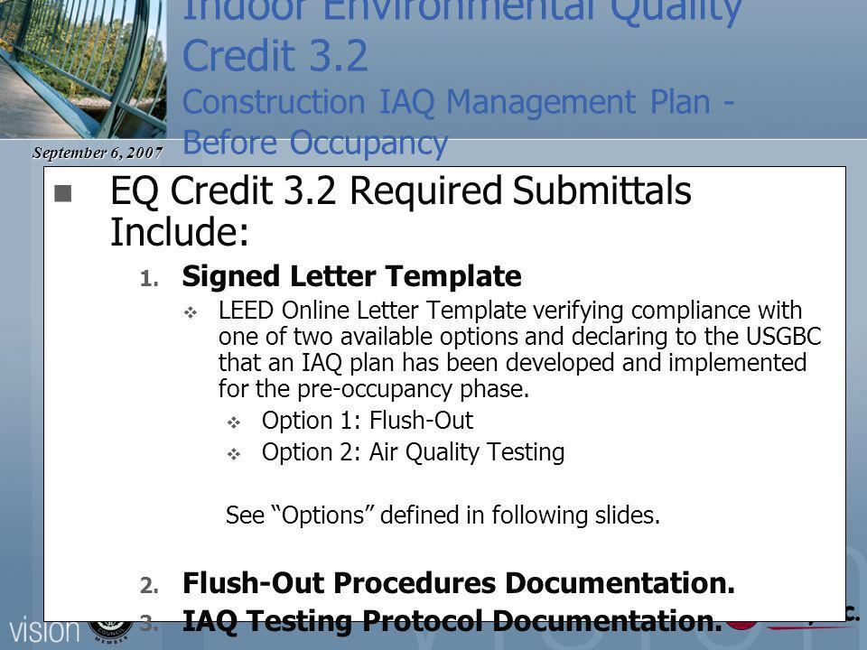 September 6, 2007 Indoor Environmental Quality Credit 3.2 Construction IAQ Management Plan - Before Occupancy EQ Credit 3.2 Required Submittals Include: 1.