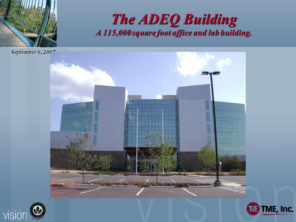 September 6, 2007 The ADEQ Building A 115,000 square foot office and lab building.