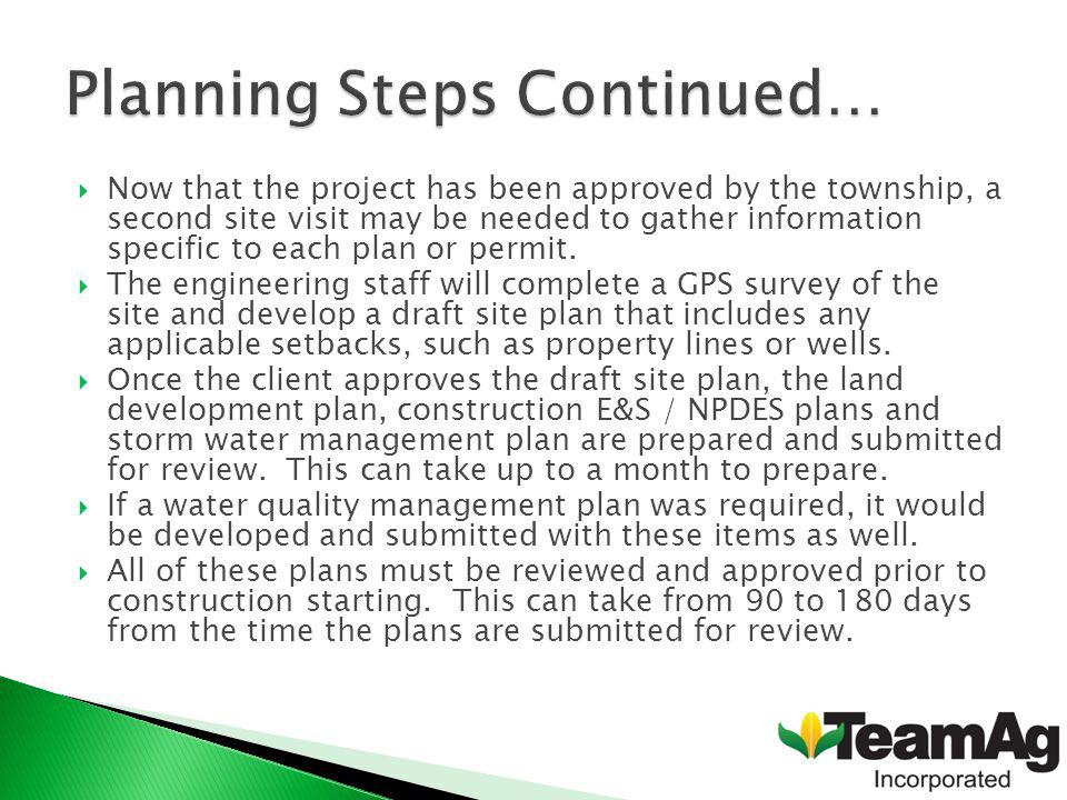 Now that the project has been approved by the township, a second site visit may be needed to gather information specific to each plan or permit.