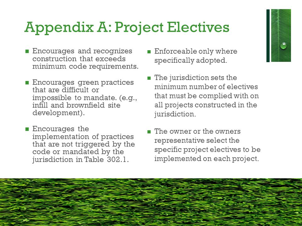 Appendix A: Project Electives Encourages and recognizes construction that exceeds minimum code requirements. Encourages green practices that are diffi