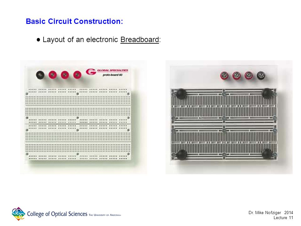 Basic Circuit Construction: Layout of an electronic Breadboard: Dr. Mike Nofziger 2014 Lecture 11