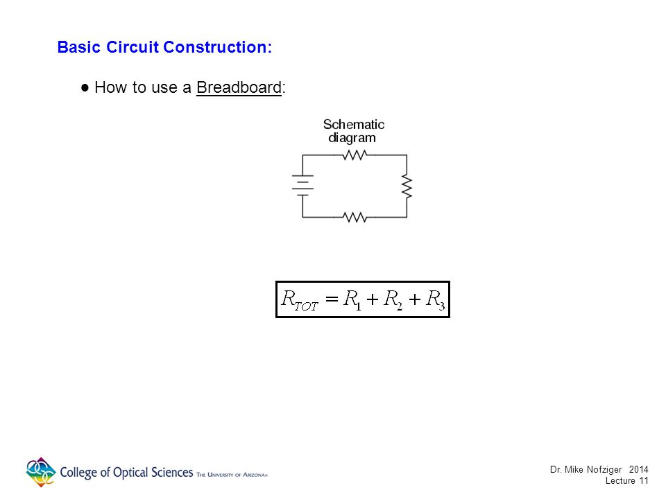Basic Circuit Construction: How to use a Breadboard: Dr. Mike Nofziger 2014 Lecture 11