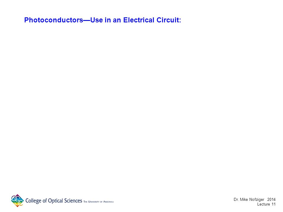 PhotoconductorsUse in an Electrical Circuit: Dr. Mike Nofziger 2014 Lecture 11